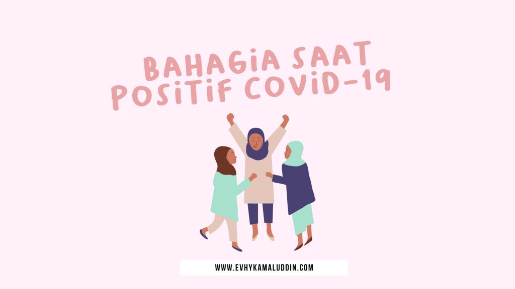 Bahagia saat Positif Covid-19